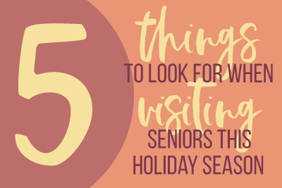 5 Things to Look for When Visiting Seniors This Holiday Season