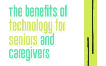 Benefits of Technology for Seniors and Caregivers