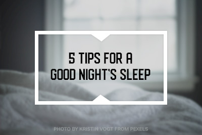 5 tips for a good night's sleep!