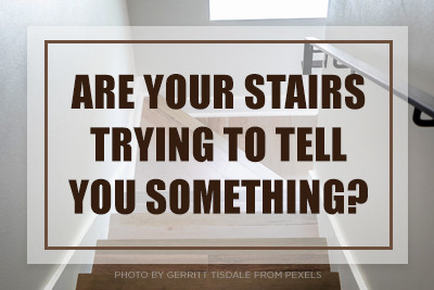 Are Your Stairs Trying to Tell you Something?